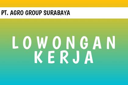 Open Recruitment PT. AGRO GROUP SURABAYA
