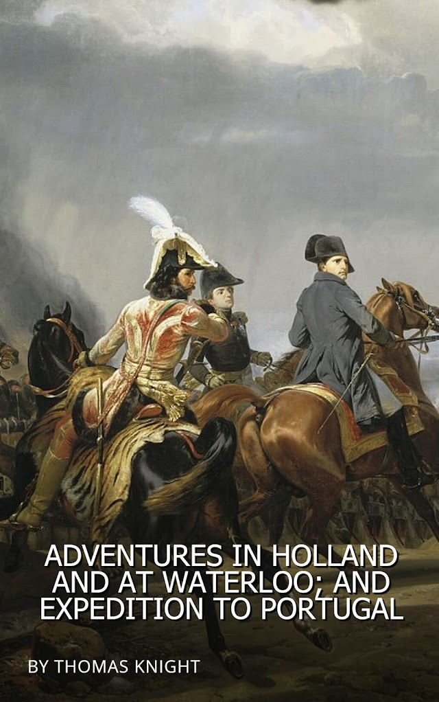 Adventures in Holland and at Waterloo; and Expedition to Portugal