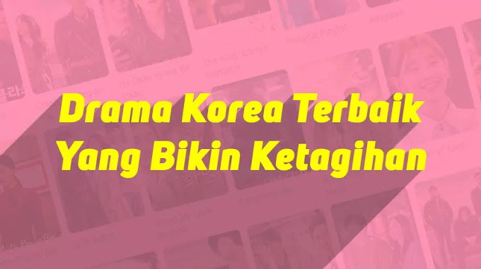 Drama Korea Terbaik Yang Bikin Ketagihan