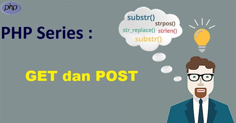 PHP Series : GET & POST Dalam PHP