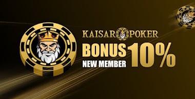 Bonus New Member 10% Kaisar Poker Online