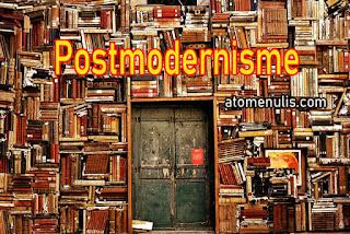 Apa yang dimaksud dengan Postmodernisme ? serta Ciri-ciri Postmodernisme