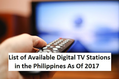 List of Available Digital TV Stations in the Philippines As Of 2017