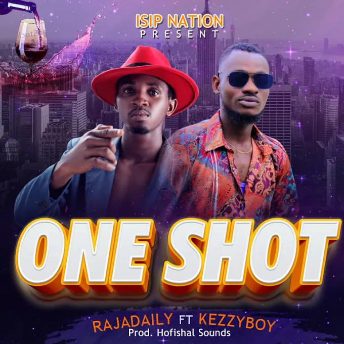 MUSIC+VIDEO: Raja Daily Ft. Kezzyboy - One Shot
