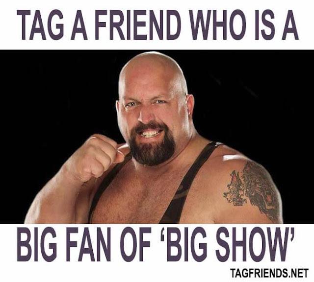 Tag A Friend Who Is A Big Fan Of BIG SHOW