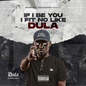 MUSIC: Dula Ft. DJ Slam – If I Be You