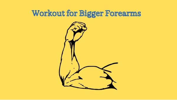 How to Get Bigger Forearms Without Weights