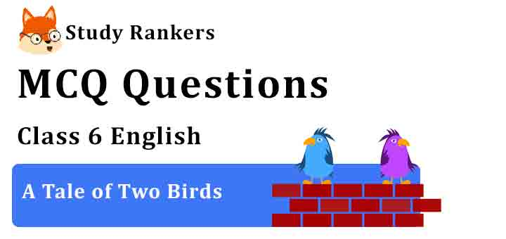 MCQ Questions for Class 6 English Chapter 1 A Tale of Two Birds A Pact with the Sun