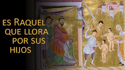 Evangelio según Mateo (2, 13-18): Es Raquel que llora por sus hijos