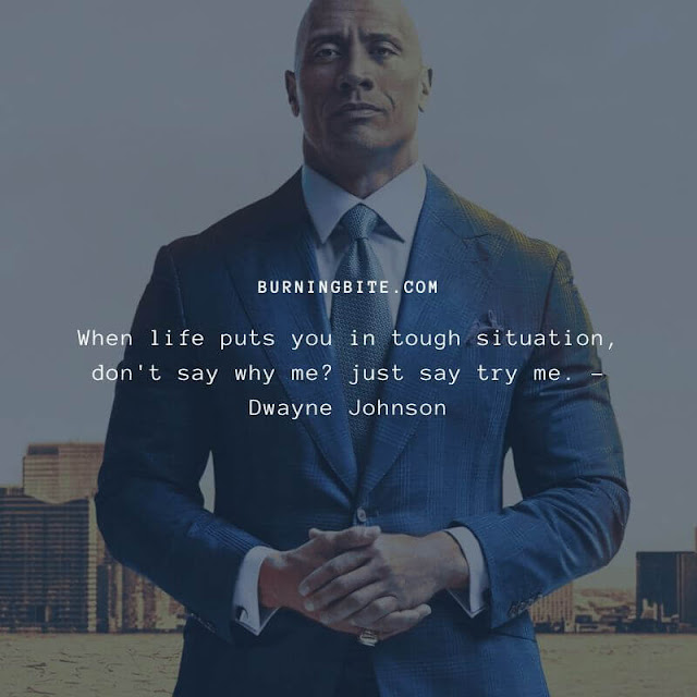 When life puts you in tough situation, don't say why me? just say try me. - Dwayne Johnson