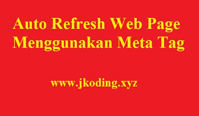 Auto Refresh Web Page Menggunakan Meta Tag