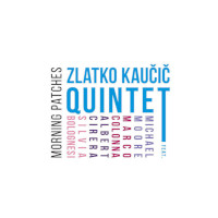Zlatko Kaucic Quintet - Morning Patches