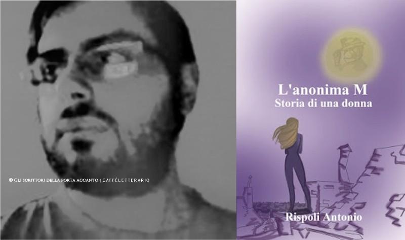 [Scrittori] L'anonima M, storia di una donna: intervista ad Antonio Rispoli - Glii scrittori della porta accanto