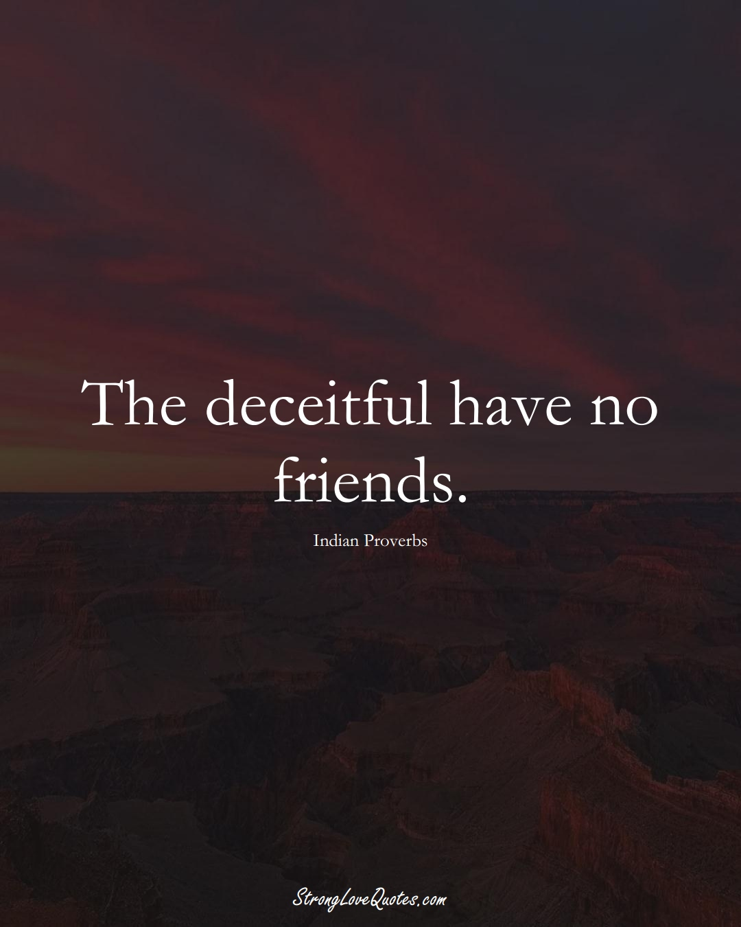 The deceitful have no friends. (Indian Sayings);  #AsianSayings
