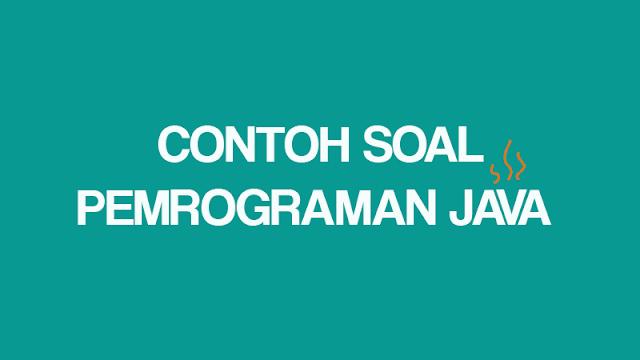 Contoh Soal Pemrograman Java PBO dan Jawabannya