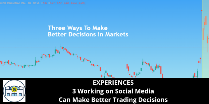 EXPERIENCES: 3 Working on Social Media Can Make Better Trading Decisions