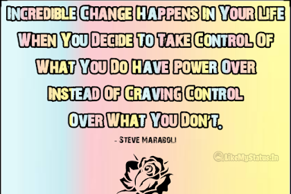 Incredible Change Happens... Life Changing Quote...