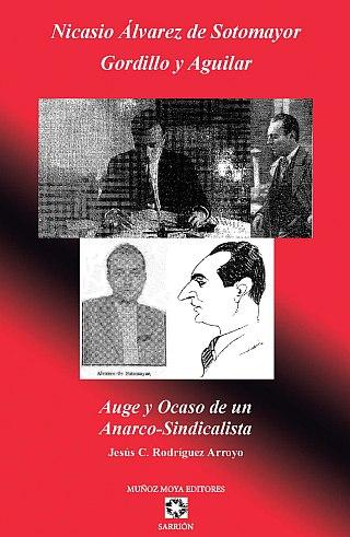 NICASIO ÁLVAREZ DE SOTOMAYOR GORDILLO Y AGUILAR. AUGE Y OCASO DE UN ANARCO-SINDICALISTA 1899-1936