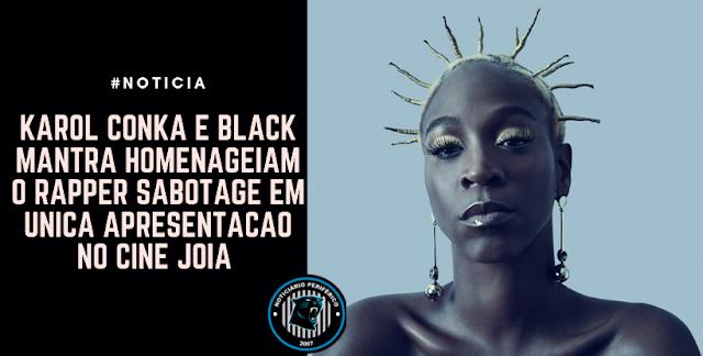 Karol Conka e Black Mantra homenageiam o rapper Sabotage em única apresentação no Cine Joia