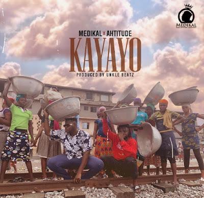 Medikal x Ahtitude - Kayayo (Prod. By Unkle Beatz - Audio MP3)