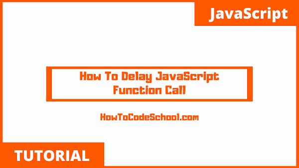 How To Delay JavaScript Function Call