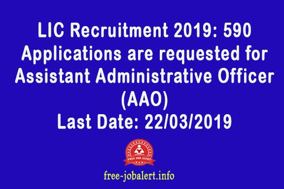 LIC Recruitment 2019: (Life Insurance Corporation of India): 590 Applications are requested for Assistant Administrative Officer (AAO)