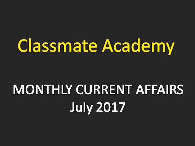 Classmate Academy Gandhinagar Current Affairs Monthly - July 2017