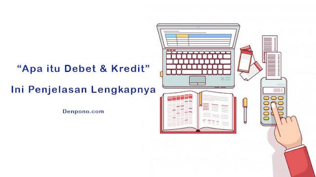 Pengertian Debit & Kredit Lengkap dengan Perbedaan, Contoh dan Maksdunya
