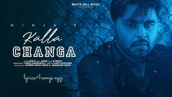 KALLA CHANGA LYRICS – Ninja | Punjabi Song Video | Lyrics4Songs.xyz