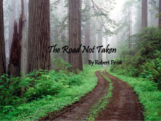 the journey of life in the road not taken by robert frost Robert frost and the road not taken the road not taken is an ambiguous poem that allows the reader to think about choices in life, whether to go with the mainstream or go it alone if life is a journey, this poem highlights those times in life when a decision has to be made.