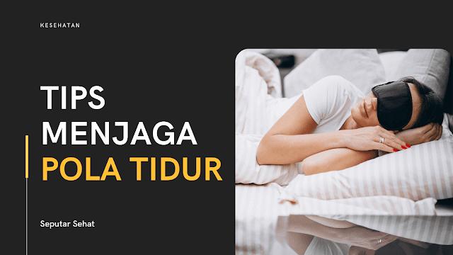 Tips menjaga pola tidur