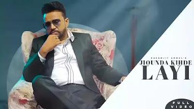 Checkout Karamjit Anmol New song Jiounda Kide layi lyrics written by Sufraaz & porav