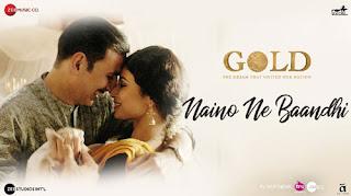 Naino Ne Bandhi Song Lyrics | Gold | Akshay Kumar | Yasser Desai