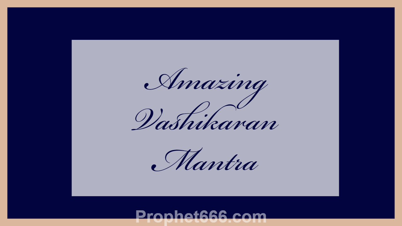 Amazing Vashikaran Mantra for All Purposes
