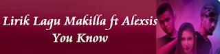 Lirik Lagu Makilla ft Alexsis - You Know