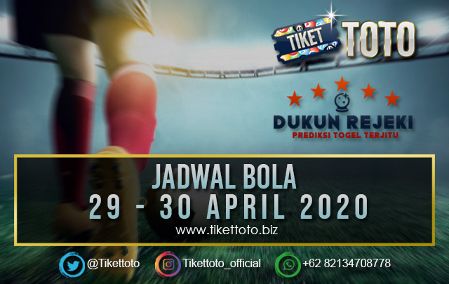 JADWAL PERTANDINGAN BOLA 29 – 30 APRIL 2020
