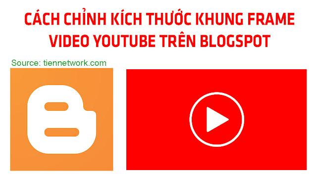 Cách chỉnh kích thước khung Frame Video Youtube trên Blogspot 2019