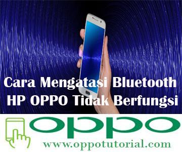 Cara Mengatasi Bluetooth HP OPPO Tidak Berfungsi
