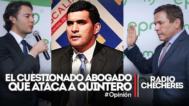 ¿Quién es el cuestionado abogado que ataca a Quintero?