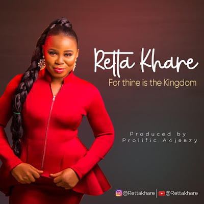 Retta Khare - For Thine Is The Kingdom Lyrics & Audio