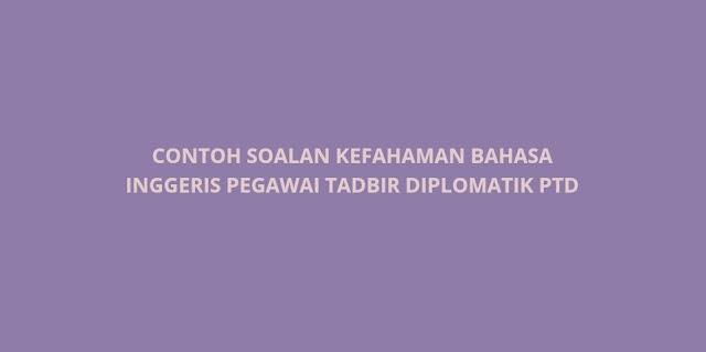 Contoh Soalan Kefahaman Bahasa Inggeris Pegawai Tadbir Diplomatik PTD (PSEE)