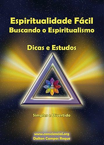 Espiritualidade Fácil: Buscando o Espiritualismo - Dalton Campos Roque