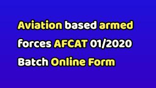 Aviation based armed forces AFCAT 01/2020 Batch Online Form