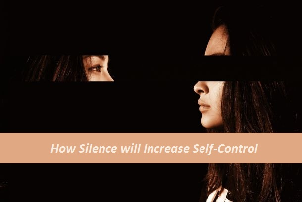 How Silence will Increase Self-Control