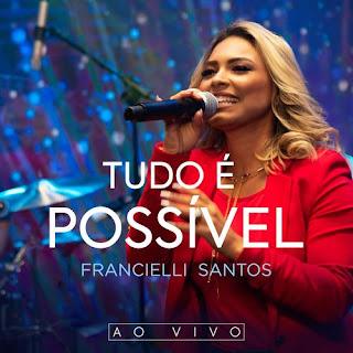Tudo É Possível (Ao Vivo) - Francielli Santos