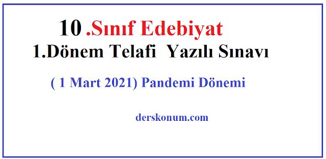 10.Sınıf Edebiyat 1.Dönem Telafi Yazılı Sınavı ( 1 Mart 2021) Pandemi Dönemi