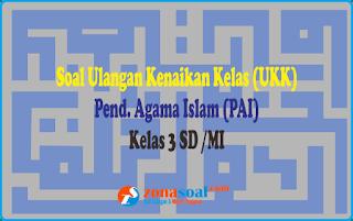 Soal UKK Agama Islam (PAI) Kelas 3 SD/MI dan Kunci Jawaban