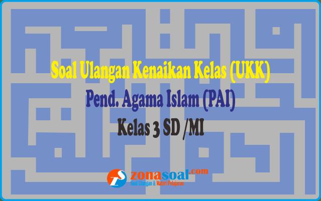 Soal Ulangan UKK Agama Islam (PAI) Kelas 3 SD/MI dan Kunci Jawaban