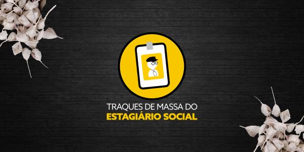 Os traques de massa do Estagiário Social #10