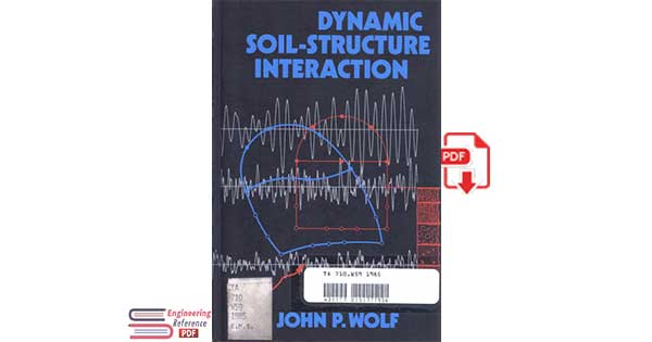 Dynamic Soil-structure Interaction (Prentice-Hall International Series in Civil Engineering and Engineering Mechanics) by John P. Wolf